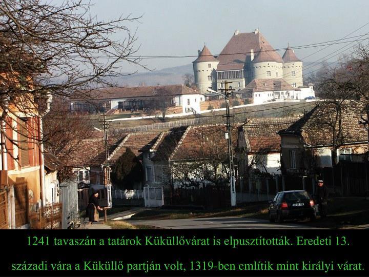 1241 tavaszán a tatárok Küküllővárat is elpusztították. Eredeti 13. századi vára a Küküllő partján volt, 1319-ben említik mint királyi várat.