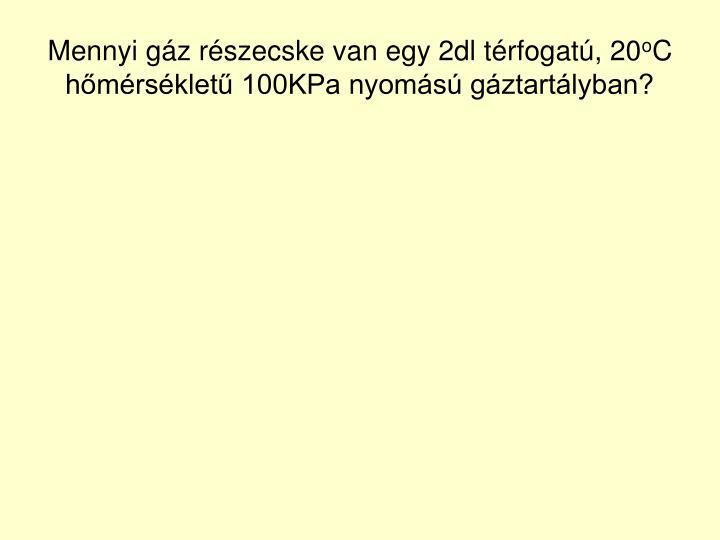 Mennyi gáz részecske van egy 2dl térfogatú, 20
