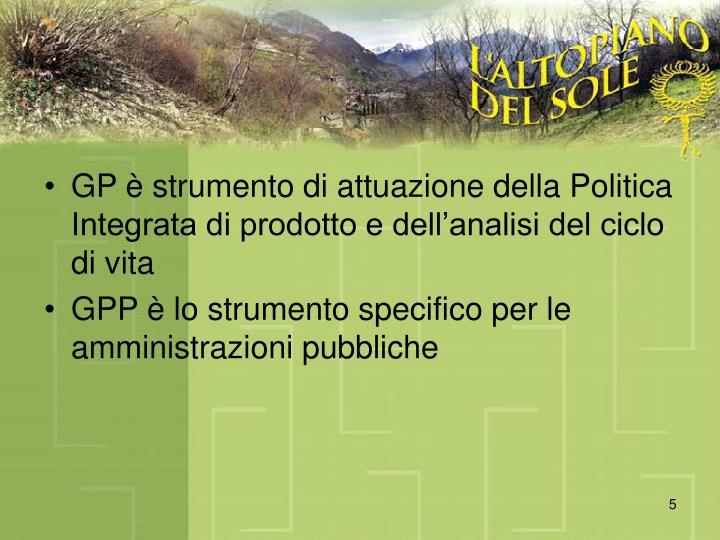 GP è strumento di attuazione della Politica Integrata di prodotto e dell'analisi del ciclo di vita