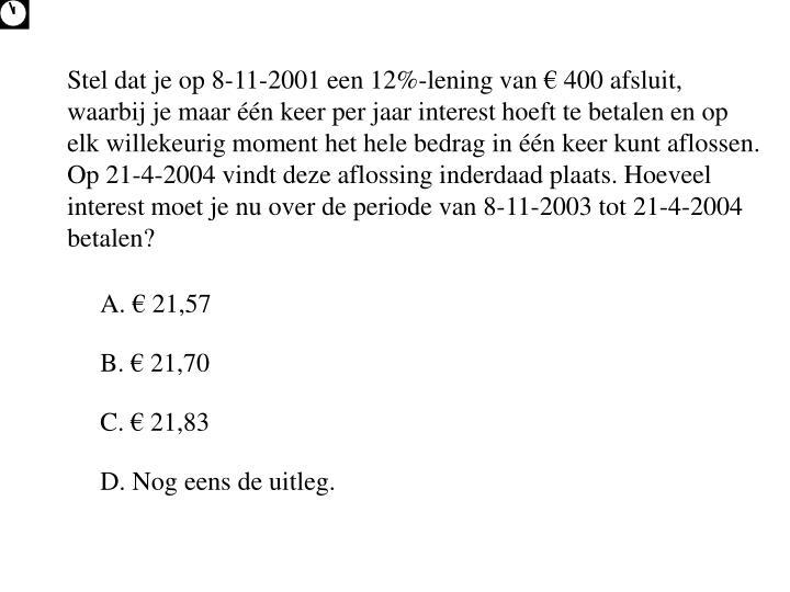 Stel dat je op 8-11-2001 een 12%-lening van € 400 afsluit, waarbij je maar