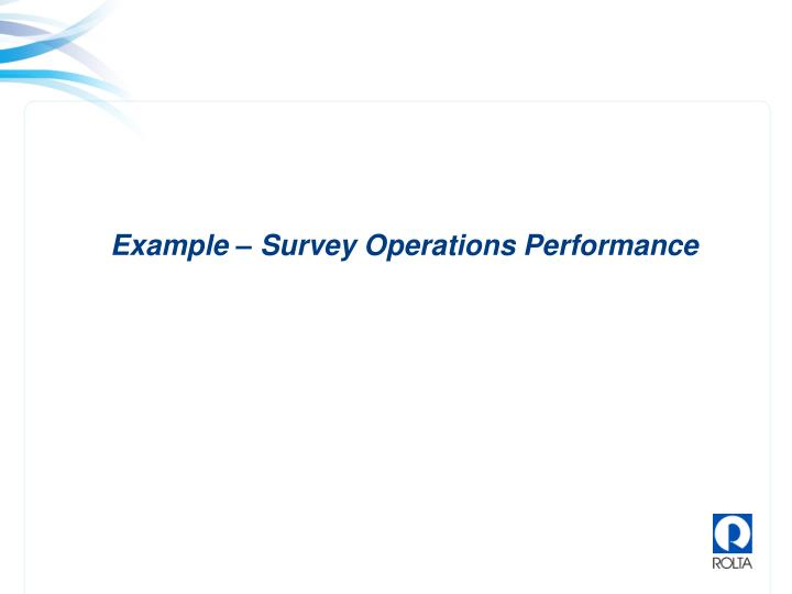 Example – Survey Operations Performance