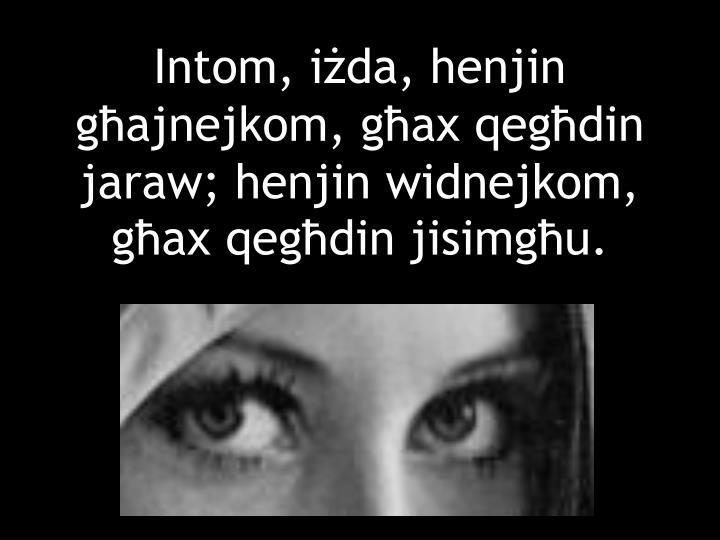 Intom, iżda, henjin għajnejkom, għax qegħdin jaraw; henjin widnejkom, għax qegħdin jisimgħu.