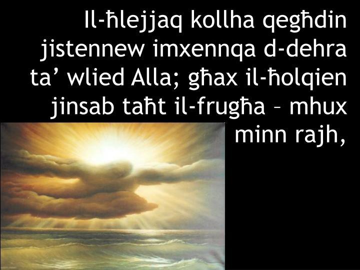 Il-ħlejjaq kollha qegħdin jistennew imxennqa d-dehra ta' wlied Alla; għax il-ħolqien jinsab taħt il-frugħa – mhux minn rajh,