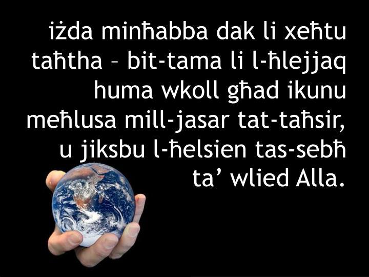 iżda minħabba dak li xeħtu taħtha – bit-tama li l-ħlejjaq huma wkoll għad ikunu meħlusa mill-jasar tat-taħsir, u jiksbu l-ħelsien tas-sebħ ta' wlied Alla.