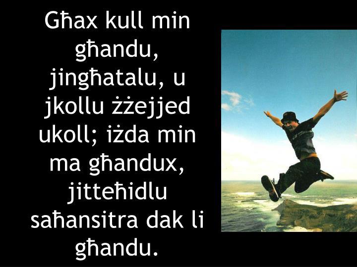 Għax kull min għandu, jingħatalu, u jkollu żżejjed ukoll; iżda min ma għandux, jitteħidlu saħansitra dak li għandu.