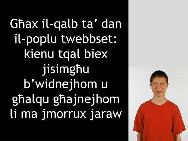 Għax il-qalb ta' dan il-poplu twebbset: kienu tqal biex jisimgħu b'widnejhom u għalqu għajnejhom li ma jmorrux jaraw