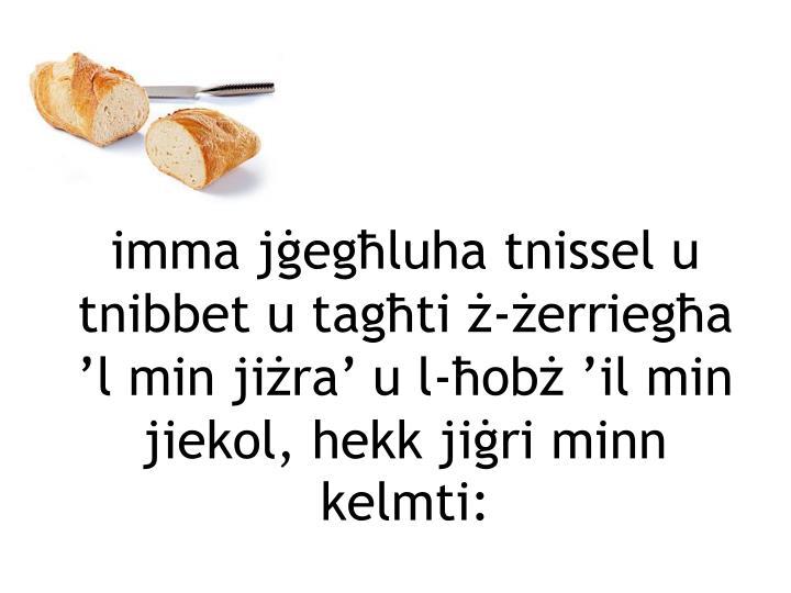 imma jġegħluha tnissel u tnibbet u tagħti ż-żerriegħa 'l min jiżra' u l-ħobż 'il min jiekol, hekk jiġri minn kelmti: