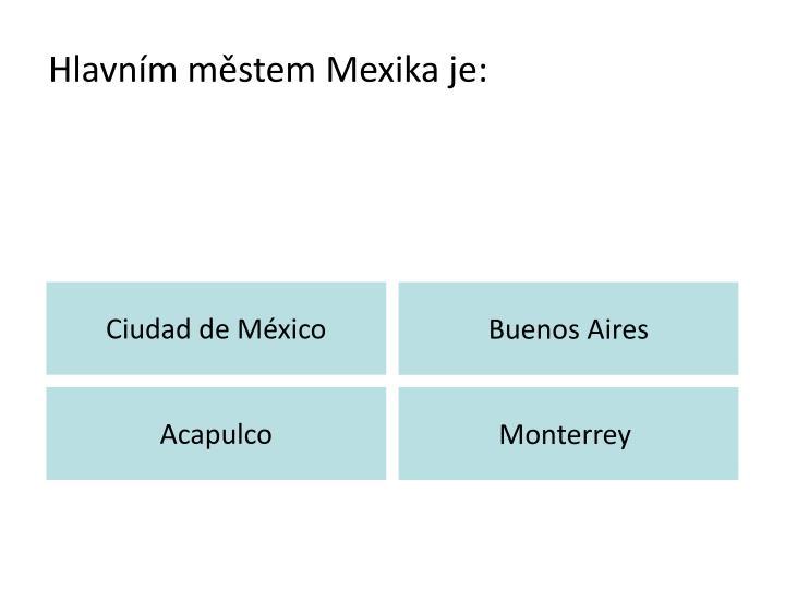 Hlavním městem Mexika je: