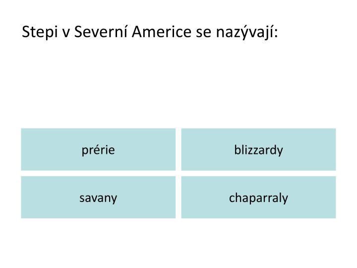 Stepi v Severní Americe se nazývají: