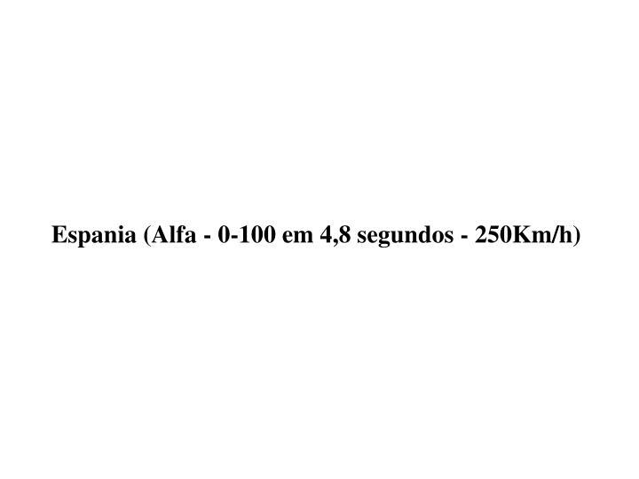 Espania (Alfa - 0-100 em 4,8 segundos - 250Km/h)