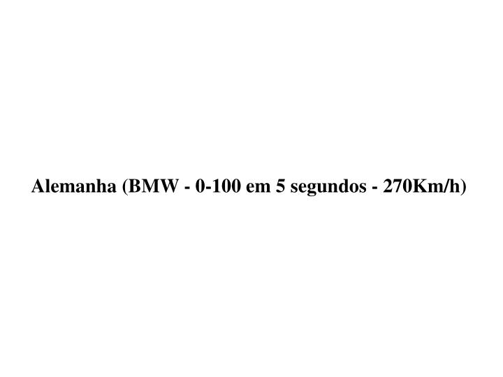 Alemanha (BMW - 0-100 em 5 segundos - 270Km/h)