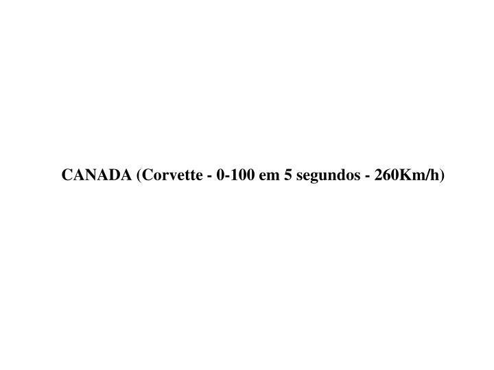 CANADA (Corvette - 0-100 em 5 segundos - 260Km/h)