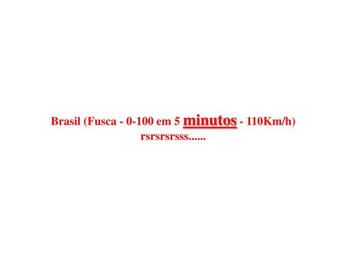 Brasil (Fusca - 0-100 em 5