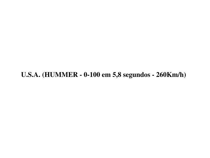 U.S.A. (HUMMER - 0-100 em 5,8 segundos - 260Km/h)