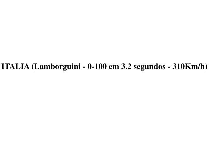 ITALIA (Lamborguini - 0-100 em 3.2 segundos - 310Km/h)