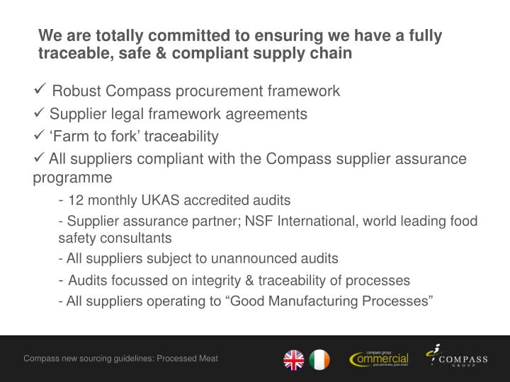 We are totally committed to ensuring we have a fully traceable, safe & compliant supply chain