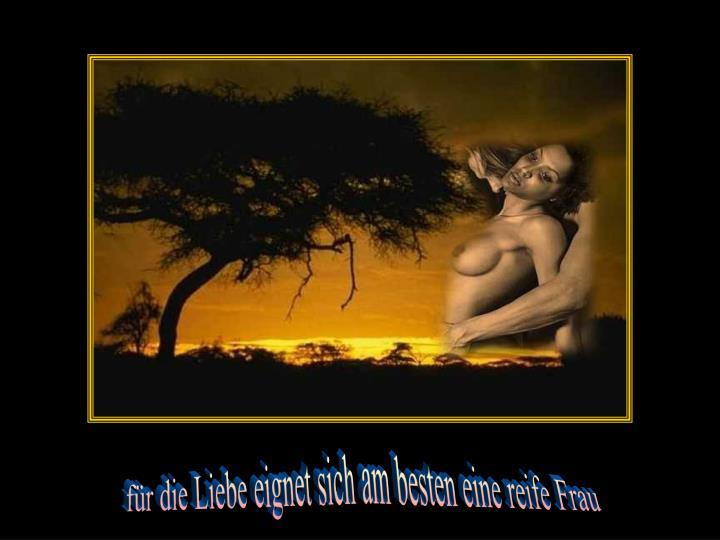 für die Liebe eignet sich am besten eine reife Frau