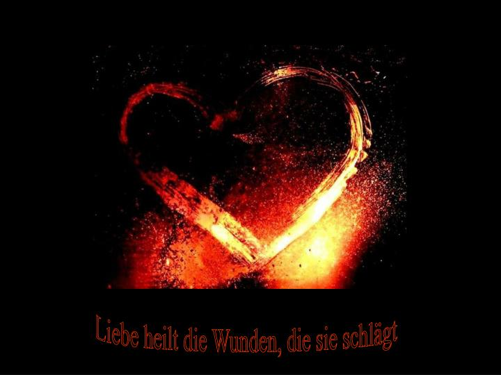 Liebe heilt die Wunden, die sie schlägt