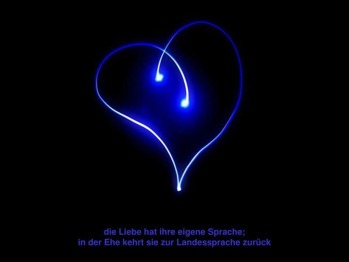 die Liebe hat ihre eigene Sprache;