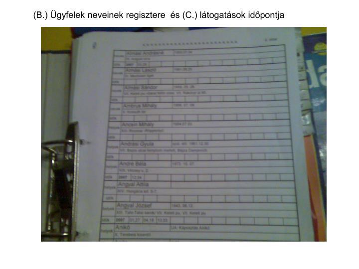 (B.) Ügyfelek neveinek regisztere  és (C.) látogatások időpontja