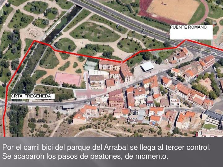 Por el carril bici del parque del Arrabal se llega al tercer control. Se acabaron los pasos de peatones, de momento.