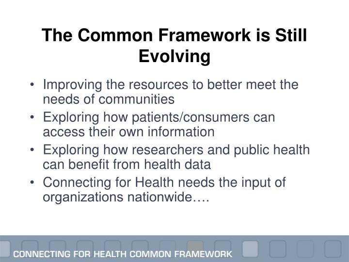 The Common Framework is Still Evolving