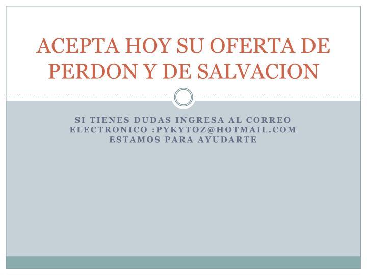 ACEPTA HOY SU OFERTA DE PERDON Y DE SALVACION