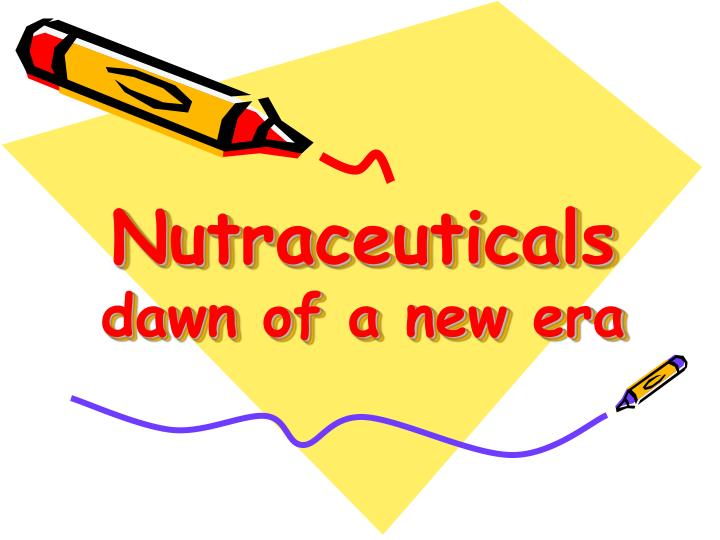 Nutraceuticals dawn of a new era