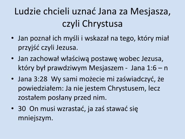 Ludzie chcieli uznać Jana za Mesjasza, czyli Chrystusa