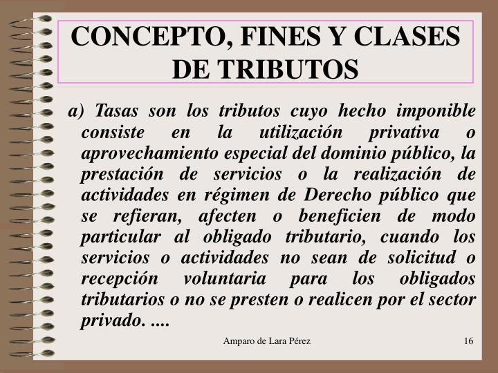 CONCEPTO, FINES Y CLASES DE TRIBUTOS