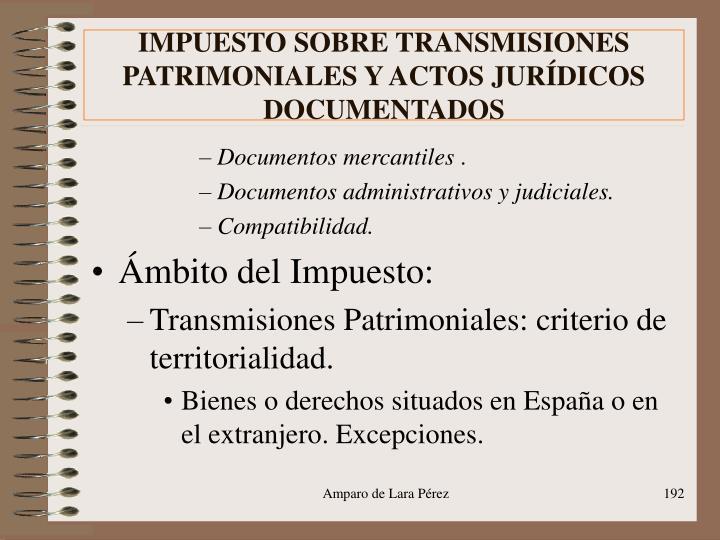 IMPUESTO SOBRE TRANSMISIONES PATRIMONIALES Y ACTOS JURÍDICOS DOCUMENTADOS