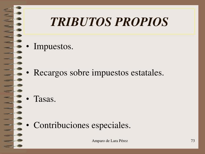 TRIBUTOS PROPIOS