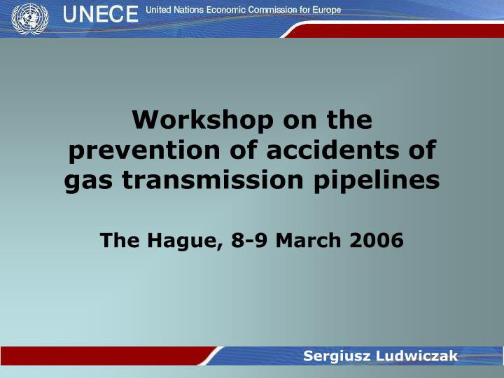Workshop on the prevention of accidents of gas transmission pipelines the hague 8 9 march 2006
