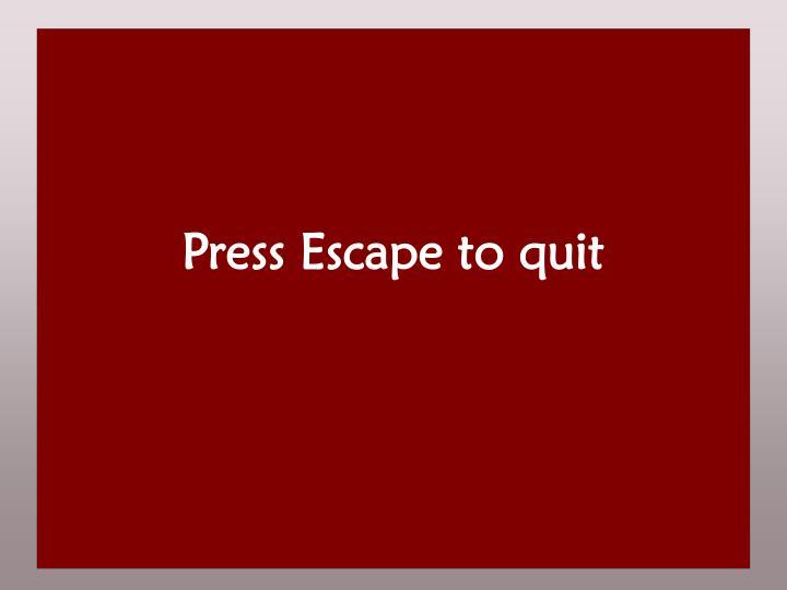 Press Escape to quit