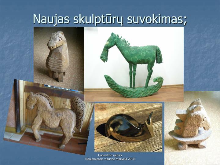 Naujas skulptūrų suvokimas;
