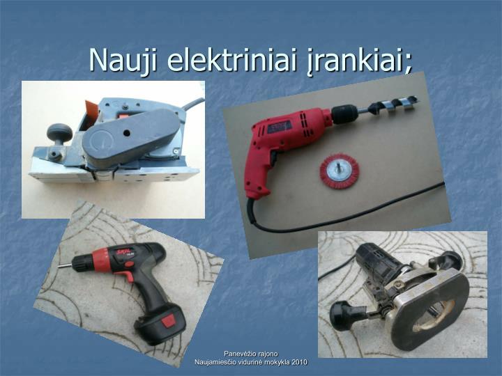 Nauji elektriniai įrankiai;