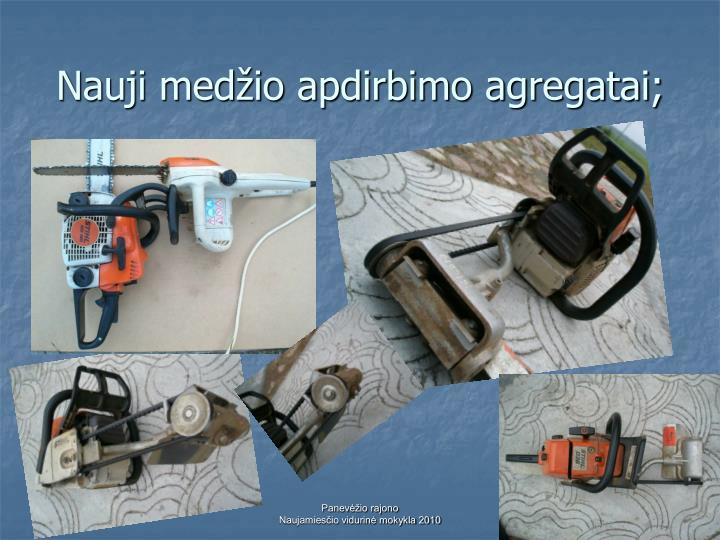 Nauji medžio apdirbimo agregatai;