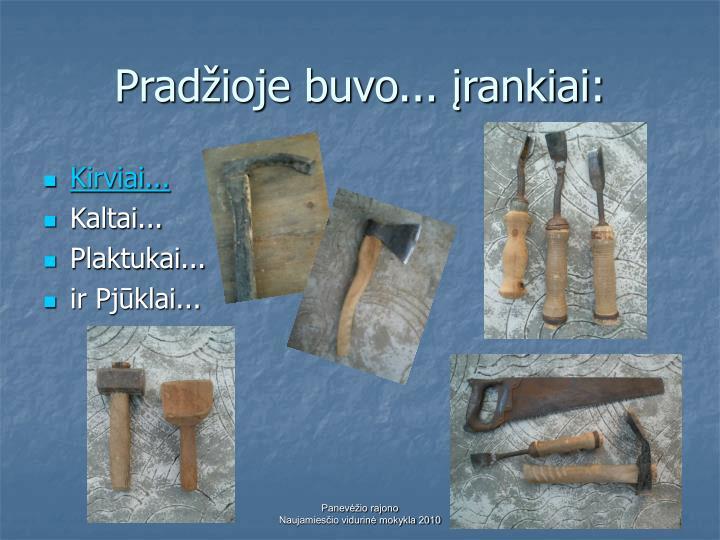 Pradžioje buvo... įrankiai: