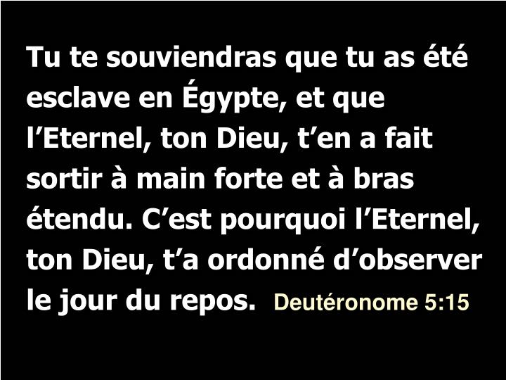 Tu te souviendras que tu as été esclave en Égypte, et que l