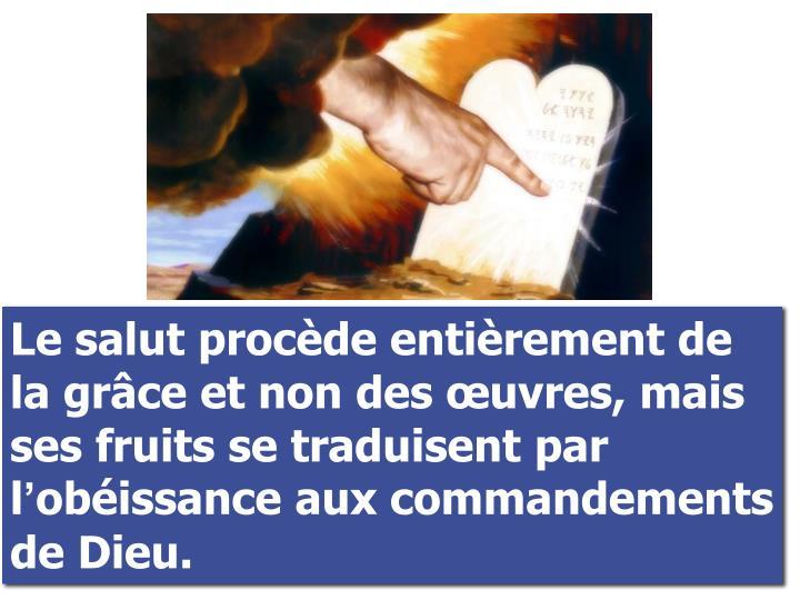 Le salut procède entièrement de la grâce et non des œuvres, mais ses fruits se traduisent par l