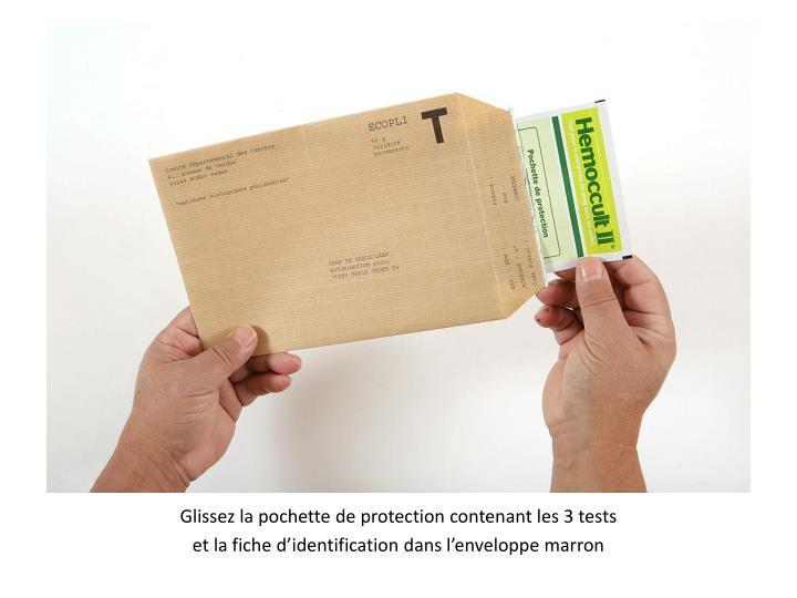 Glissez la pochette de protection contenant les 3 tests