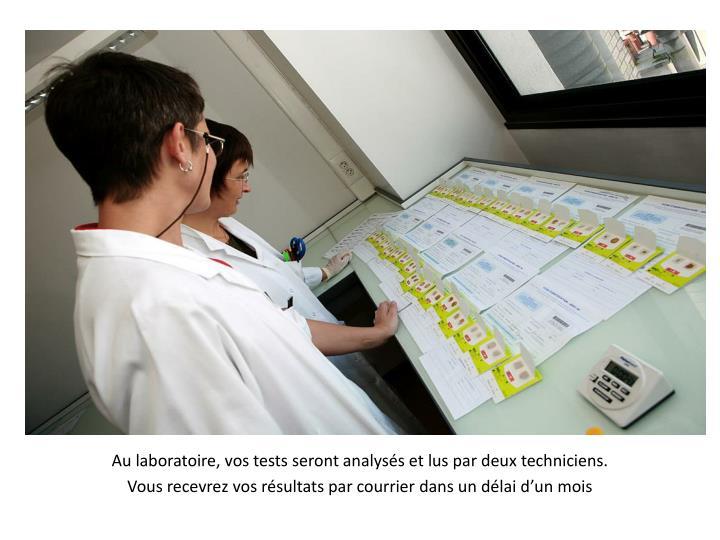 Au laboratoire, vos tests seront analysés et lus par deux techniciens.