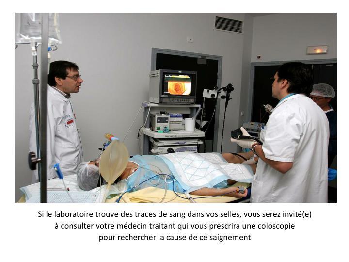 Si le laboratoire trouve des traces de sang dans vos selles, vous serez invité(e)