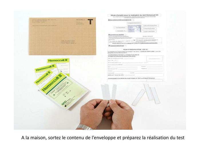 A la maison, sortez le contenu de l'enveloppe et préparez la réalisation du test