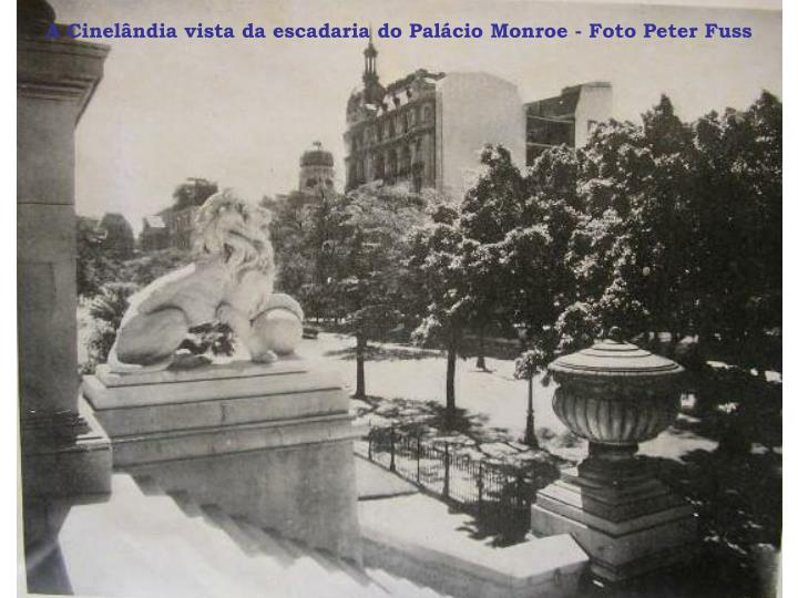 A Cinelândia vista da escadaria do Palácio Monroe - Foto Peter Fuss