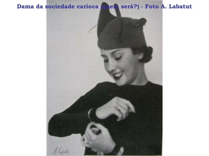 Dama da sociedade carioca (quem será?) - Foto A. Labatut