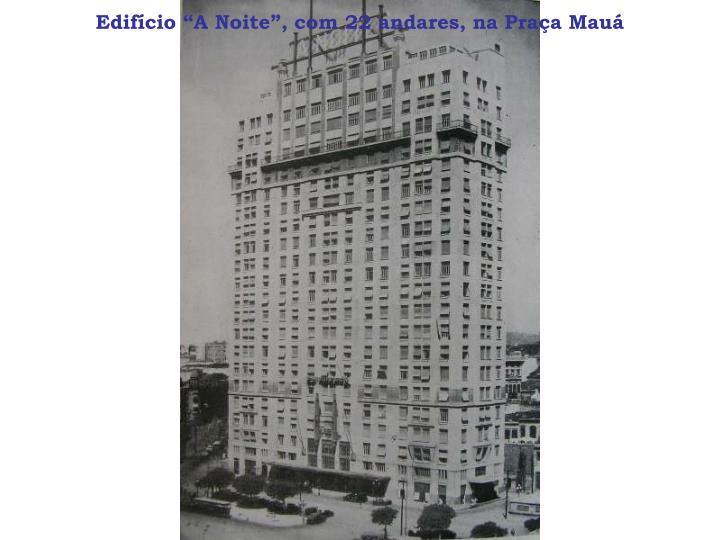 """Edifício """"A Noite"""", com 22 andares, na Praça Mauá"""
