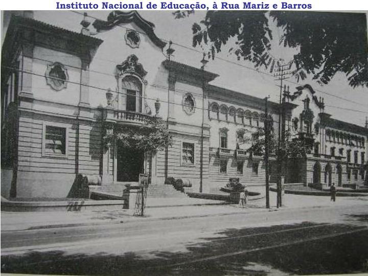 Instituto Nacional de Educação, à Rua Mariz e Barros