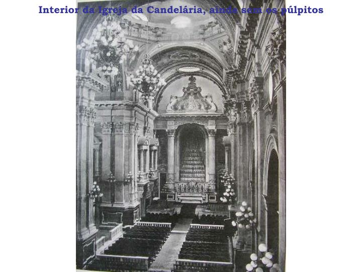 Interior da Igreja da Candelária, ainda sem os púlpitos