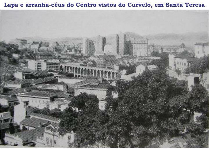 Lapa e arranha-céus do Centro vistos do Curvelo, em Santa Teresa